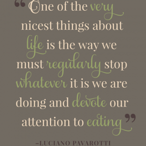 We Must Devote Our Attention to Eating Pavarotti Quote Design glutenfreesage