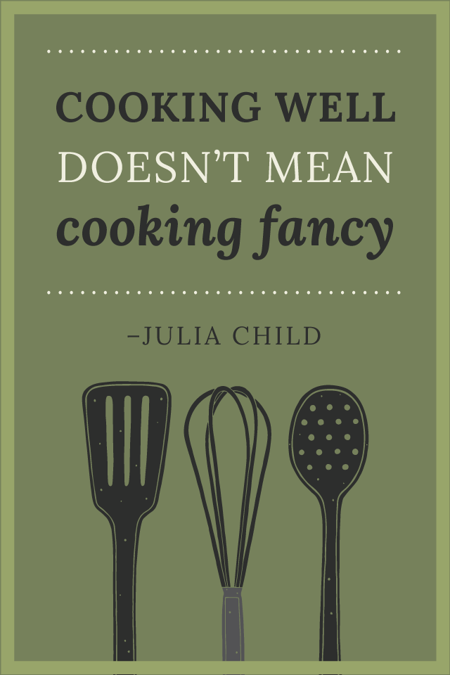 Cooking Well Doesn't Mean Cooking Fancy Julia Child Quote glutenfreesage