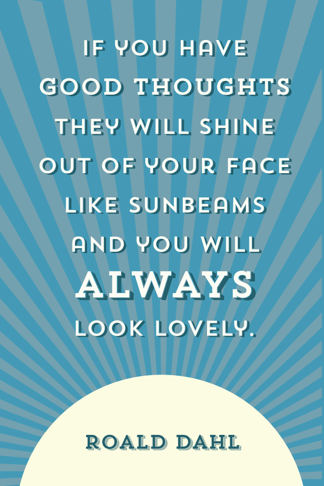 If you have good thoughts Roald Dahl Quote positive attitudes and affirmations