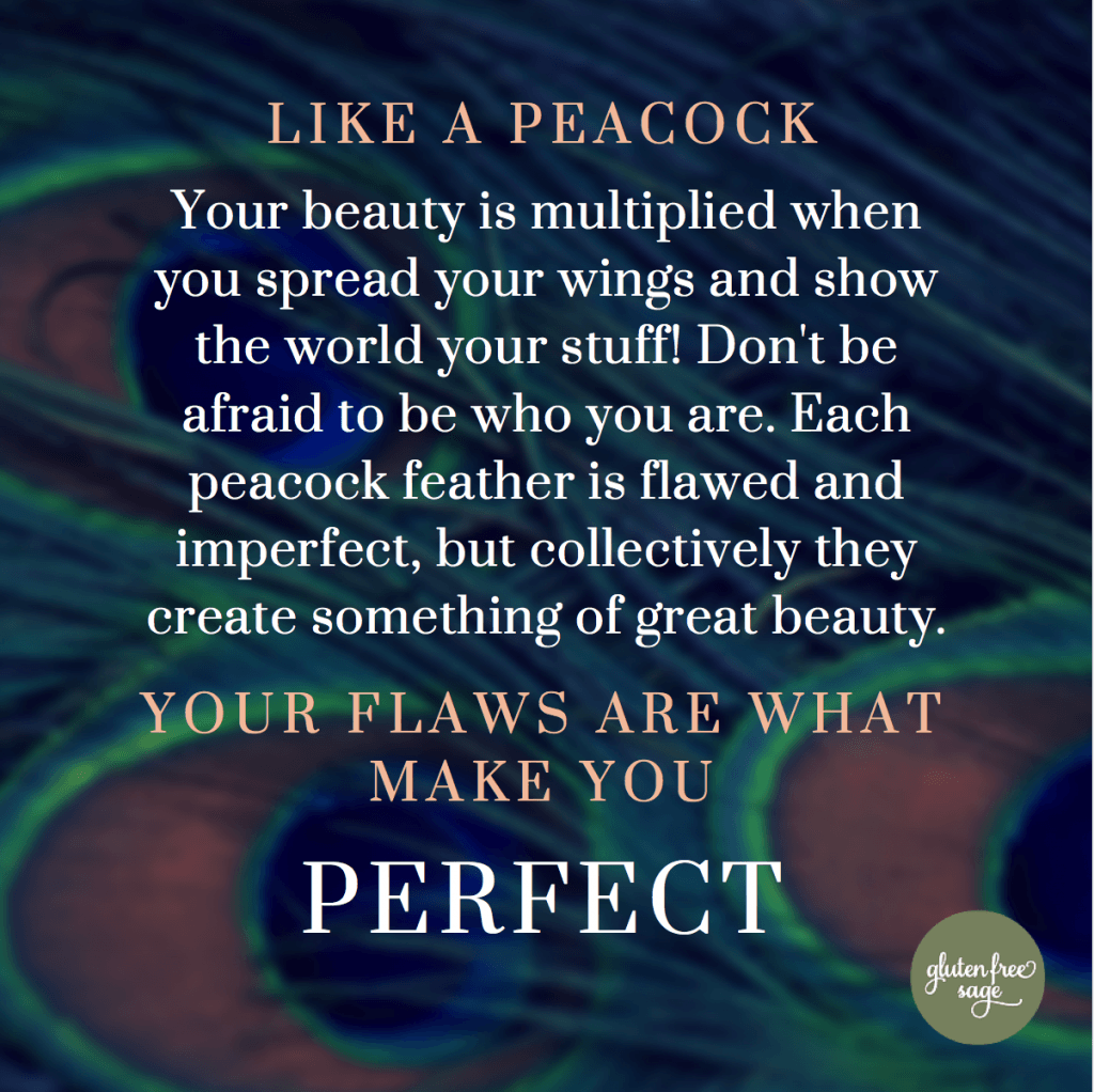 like a peacock your beauty is multiplied when you spread your wings your flaws make you perfect inspirational quote gluten free sage