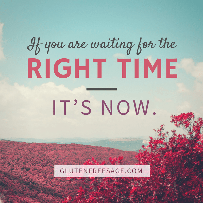 if you are waiting for the right time it's now celiac support inspiration education